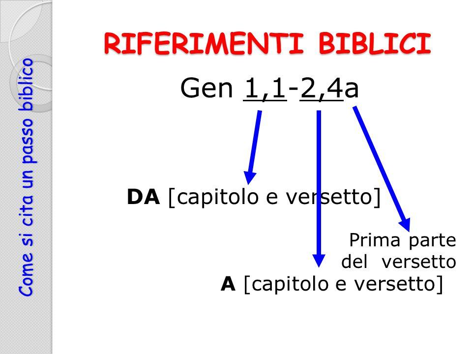 RIFERIMENTI BIBLICI Gen 1,1-2,4a DA [capitolo e versetto] Prima parte del versetto A [capitolo e versetto] Come si cita un passo biblico