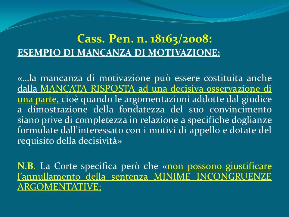 Cass. Pen. n. 18163/2008: ESEMPIO DI MANCANZA DI MOTIVAZIONE: «…la mancanza di motivazione può essere costituita anche dalla MANCATA RISPOSTA ad una d