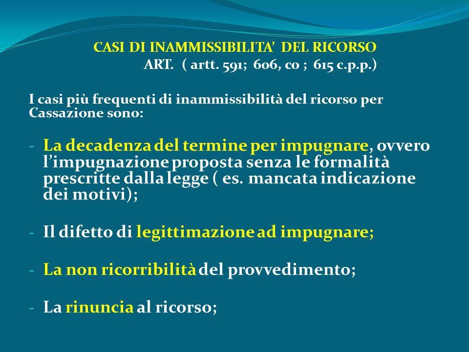 CASI DI INAMMISSIBILITA' DEL RICORSO ART. ( artt. 591; 606, co ; 615 c.p.p.) I casi più frequenti di inammissibilità del ricorso per Cassazione sono: