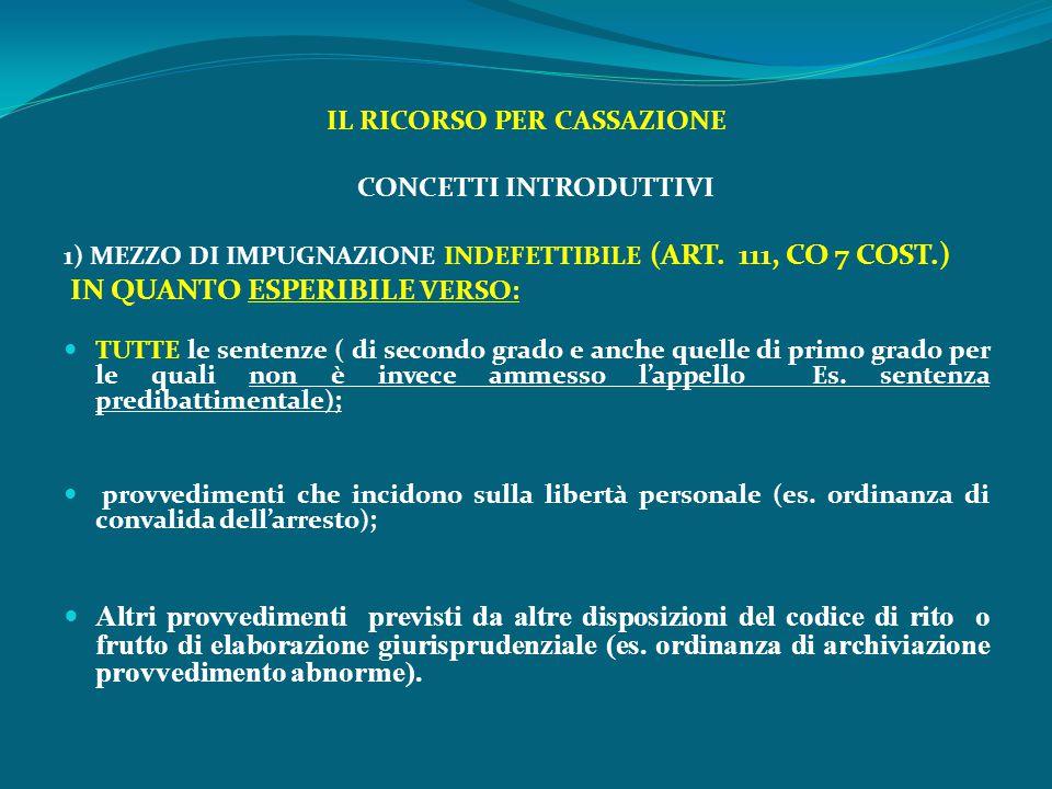 IL RICORSO PER CASSAZIONE CONCETTI INTRODUTTIVI 1) MEZZO DI IMPUGNAZIONE INDEFETTIBILE (ART. 111, CO 7 COST.) IN QUANTO ESPERIBILE VERSO: TUTTE le sen