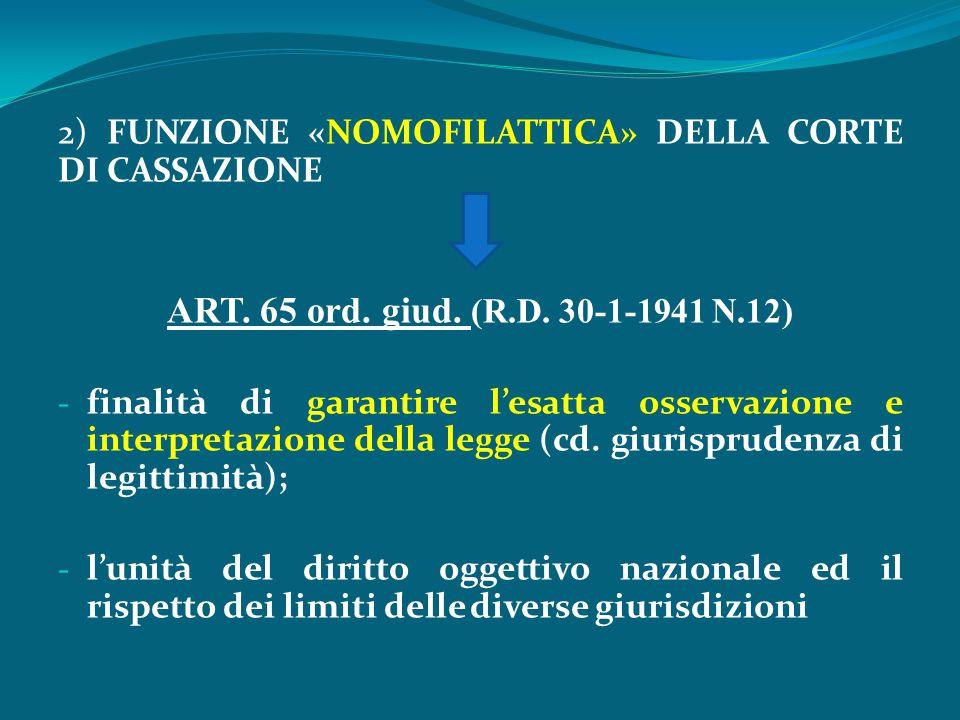 2) FUNZIONE «NOMOFILATTICA» DELLA CORTE DI CASSAZIONE ART. 65 ord. giud. (R.D. 30-1-1941 N.12) - finalità di garantire l'esatta osservazione e interpr