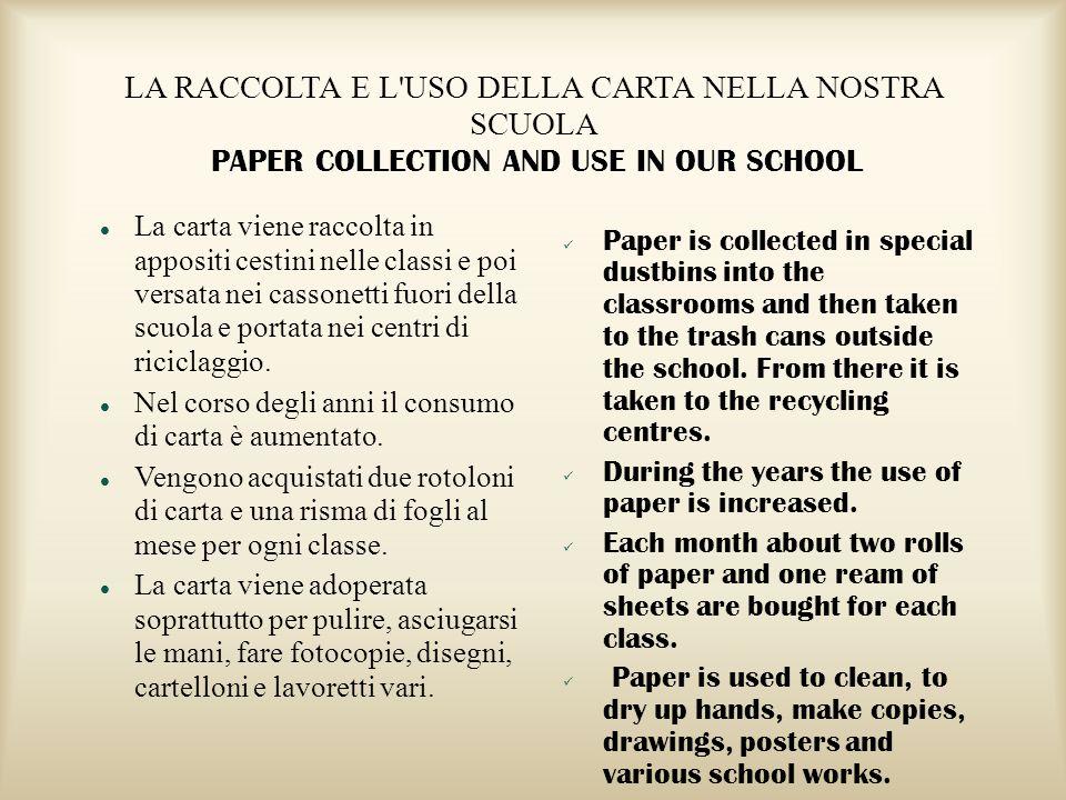 LA RACCOLTA E L'USO DELLA CARTA NELLA NOSTRA SCUOLA PAPER COLLECTION AND USE IN OUR SCHOOL La carta viene raccolta in appositi cestini nelle classi e