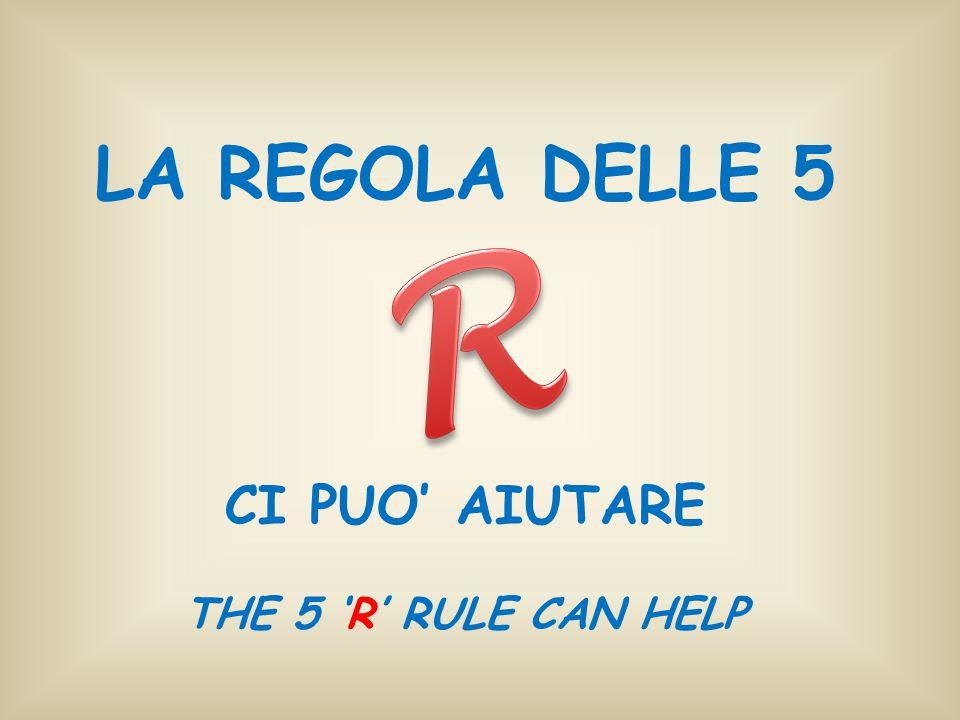 LA REGOLA DELLE 5 CI PUO' AIUTARE THE 5 'R' RULE CAN HELP