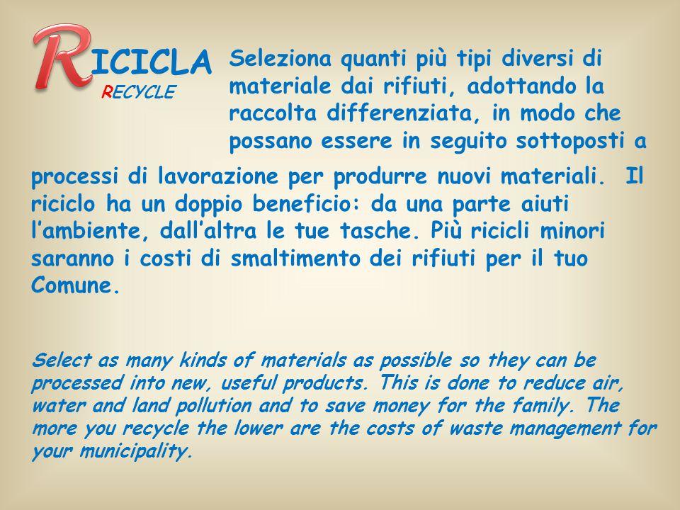 Seleziona quanti più tipi diversi di materiale dai rifiuti, adottando la raccolta differenziata, in modo che possano essere in seguito sottoposti a ICICLA RECYCLE processi di lavorazione per produrre nuovi materiali.