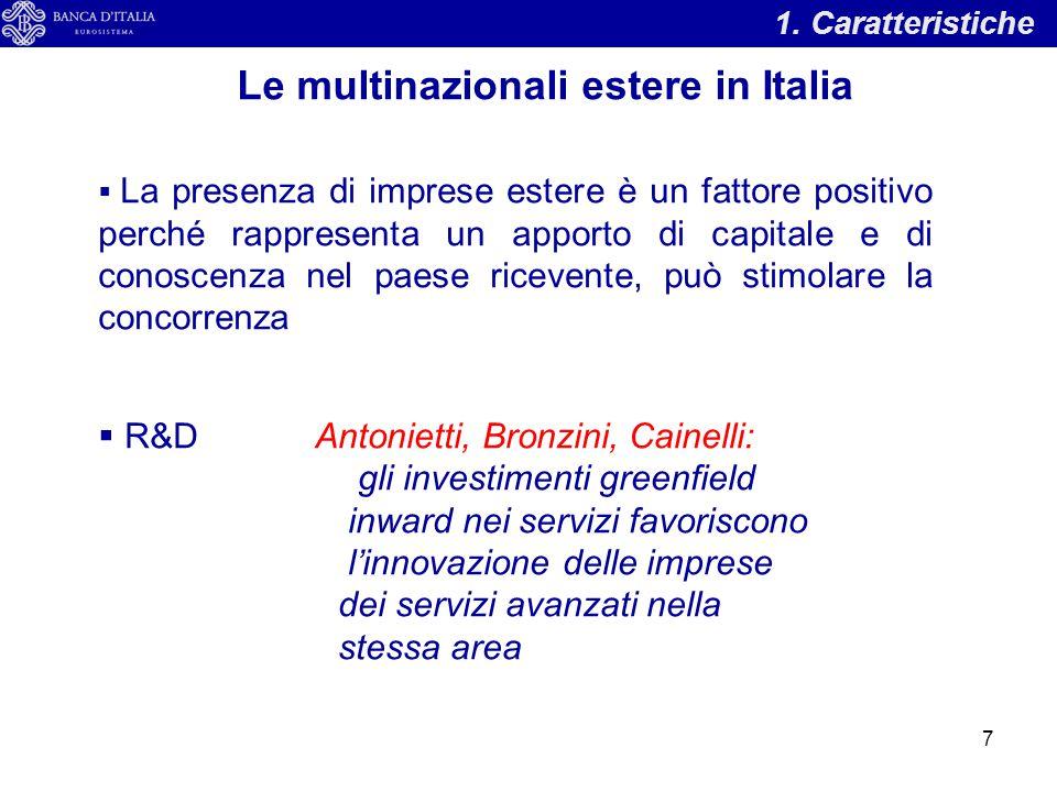 1. Caratteristiche Le multinazionali estere in Italia  La presenza di imprese estere è un fattore positivo perché rappresenta un apporto di capitale