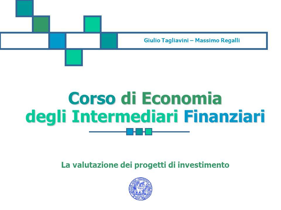 Giulio Tagliavini – Massimo Regalli Corso di Economia degli Intermediari Finanziari La valutazione dei progetti di investimento