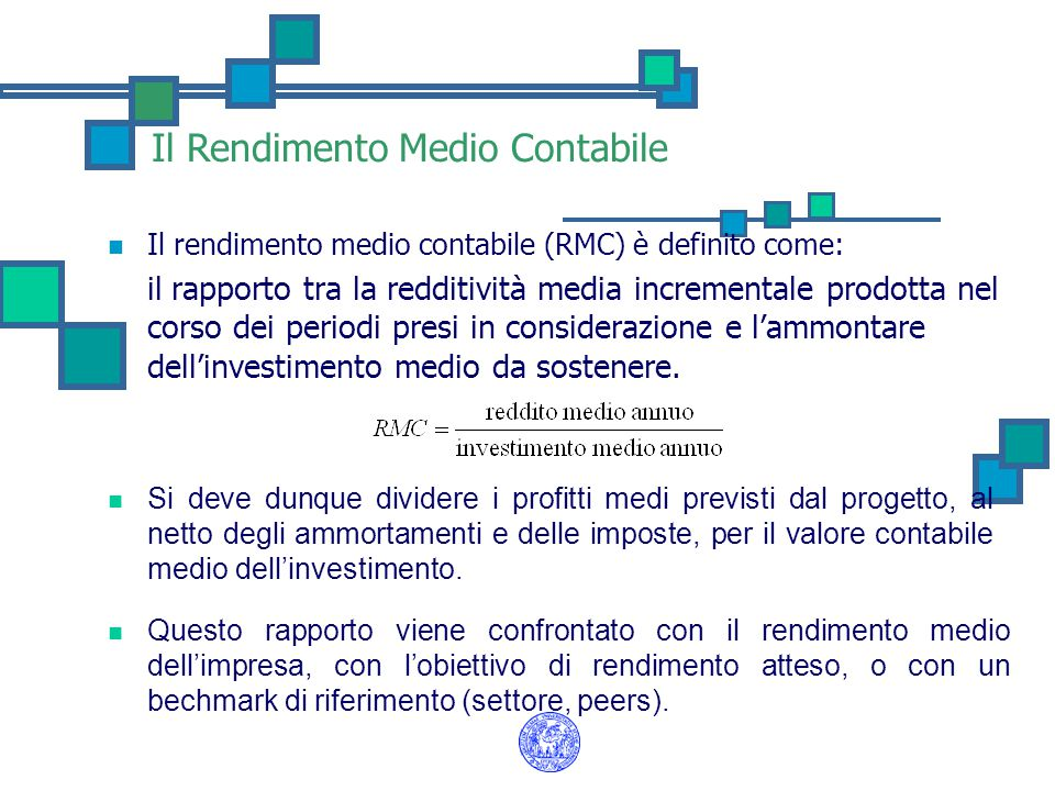 Il Rendimento Medio Contabile Il rendimento medio contabile (RMC) è definito come: il rapporto tra la redditività media incrementale prodotta nel cors