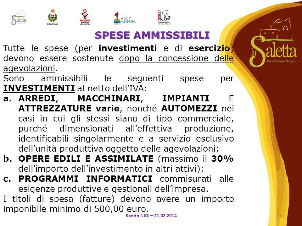 SPESE AMMISSIBILI Tutte le spese (per investimenti e di esercizio) devono essere sostenute dopo la concessione delle agevolazioni.