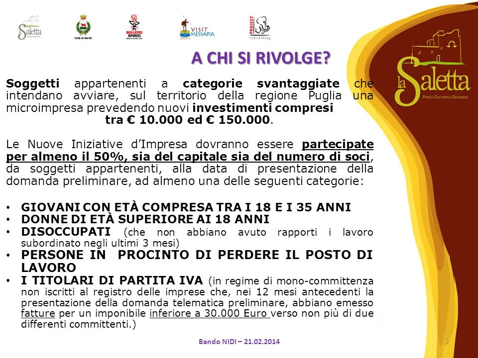 Soggetti appartenenti a categorie svantaggiate che intendano avviare, sul territorio della regione Puglia una microimpresa prevedendo nuovi investimenti compresi tra € 10.000 ed € 150.000.