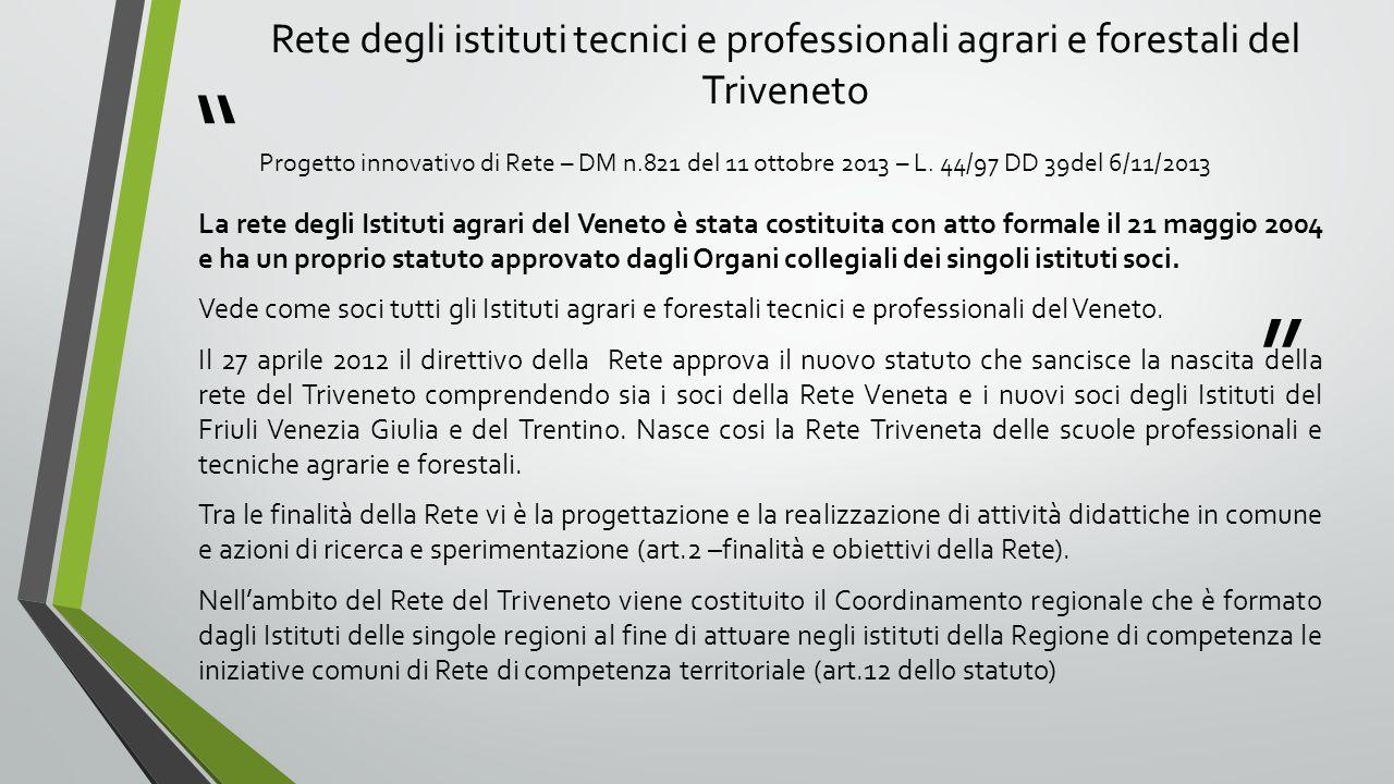 """"""" """" Rete degli istituti tecnici e professionali agrari e forestali del Triveneto Progetto innovativo di Rete – DM n.821 del 11 ottobre 2013 – L. 44/97"""