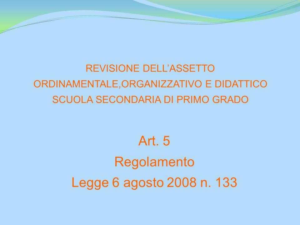 REVISIONE DELL'ASSETTO ORDINAMENTALE,ORGANIZZATIVO E DIDATTICO SCUOLA SECONDARIA DI PRIMO GRADO Art. 5 Regolamento Legge 6 agosto 2008 n. 133