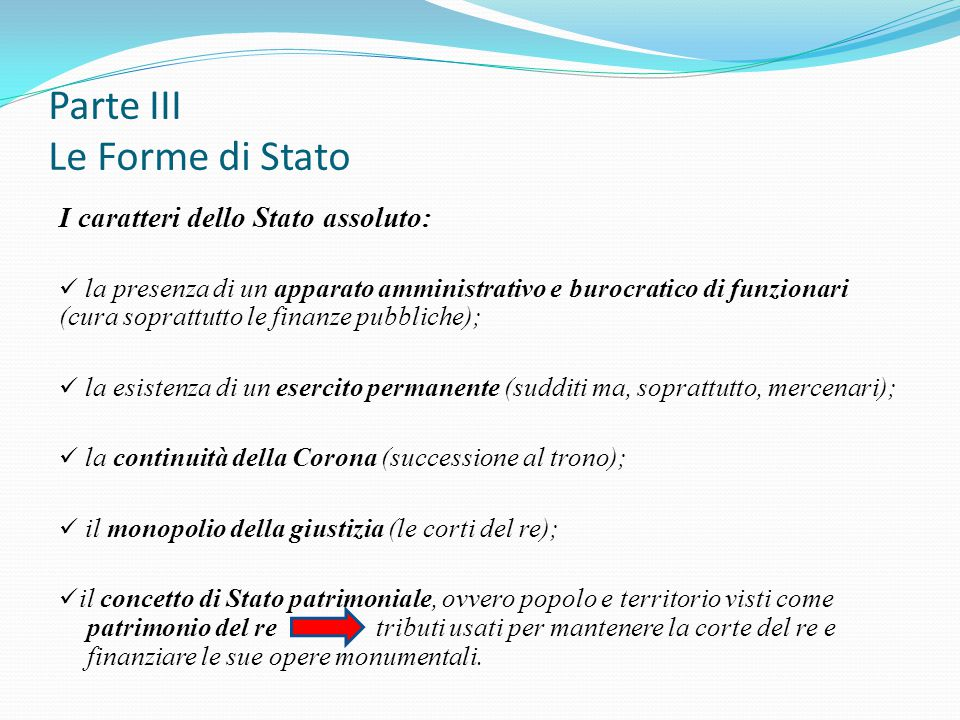 Parte III Le Forme di Stato I caratteri dello Stato assoluto: la presenza di un apparato amministrativo e burocratico di funzionari (cura soprattutto