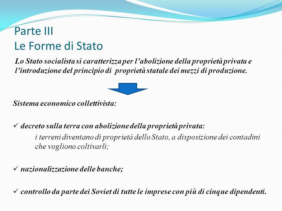 Parte III Le Forme di Stato Lo Stato socialista si caratterizza per l'abolizione della proprietà privata e l'introduzione del principio di proprietà s