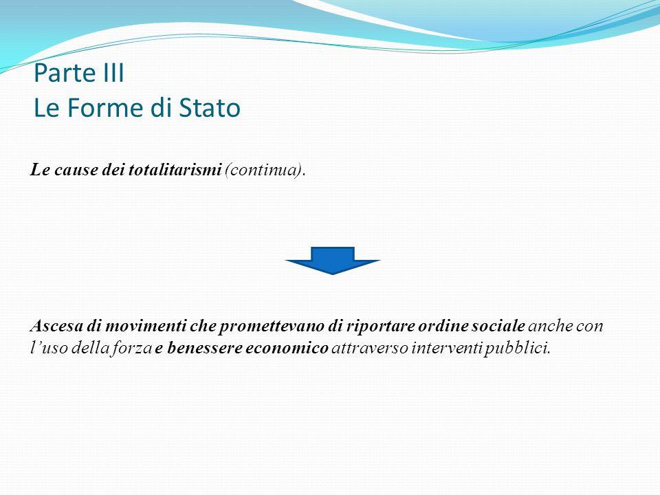 Parte III Le Forme di Stato Le cause dei totalitarismi (continua). Ascesa di movimenti che promettevano di riportare ordine sociale anche con l'uso de