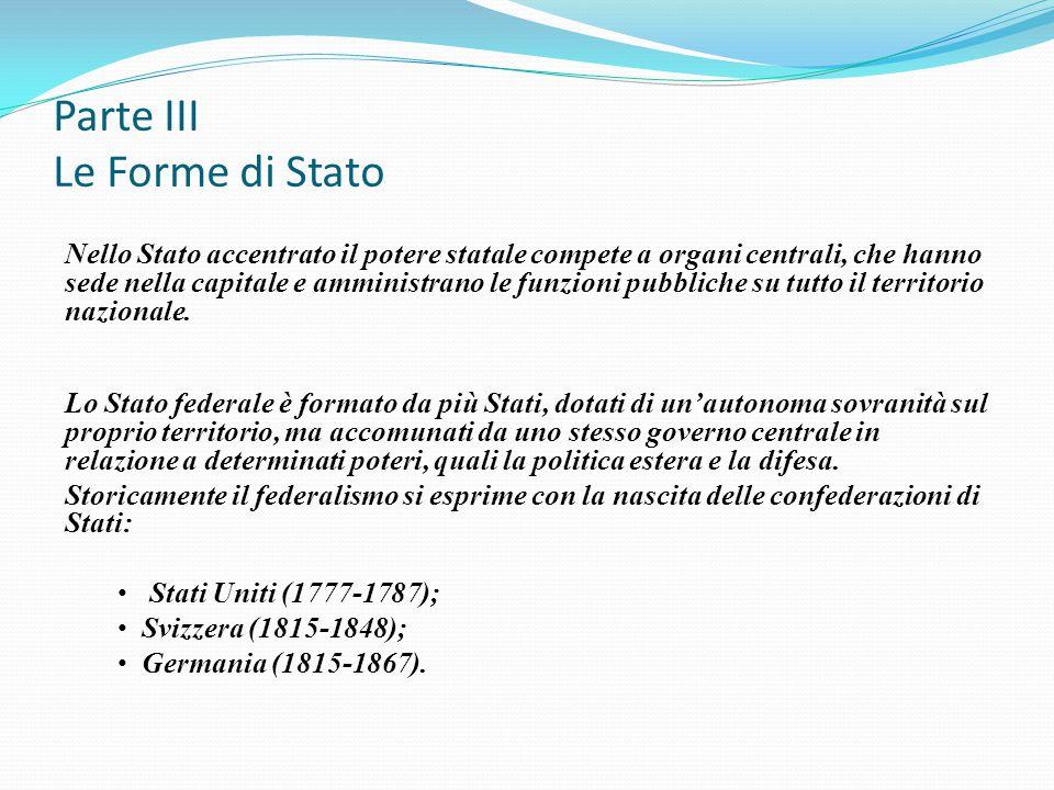 Parte III Le Forme di Stato Nello Stato accentrato il potere statale compete a organi centrali, che hanno sede nella capitale e amministrano le funzio