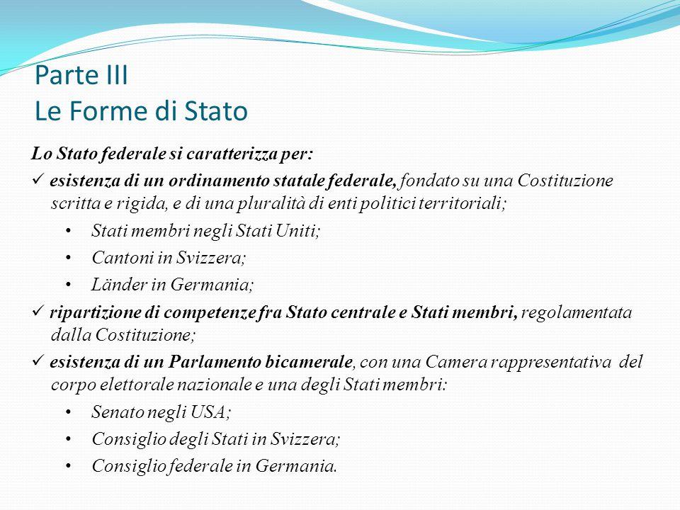Parte III Le Forme di Stato Lo Stato federale si caratterizza per: esistenza di un ordinamento statale federale, fondato su una Costituzione scritta e