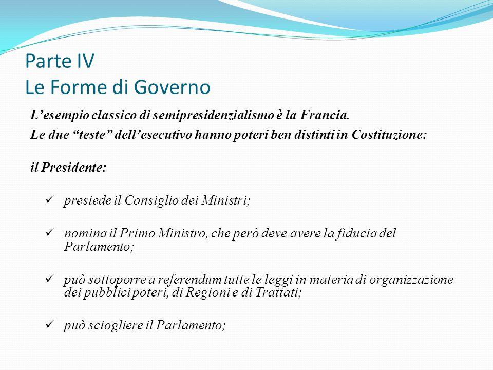 """Parte IV Le Forme di Governo L'esempio classico di semipresidenzialismo è la Francia. Le due """"teste"""" dell'esecutivo hanno poteri ben distinti in Costi"""