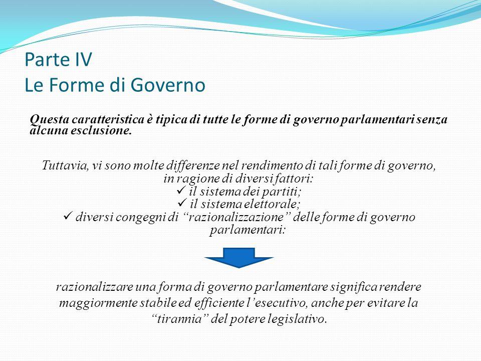 Parte IV Le Forme di Governo Questa caratteristica è tipica di tutte le forme di governo parlamentari senza alcuna esclusione. Tuttavia, vi sono molte