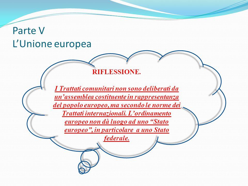RIFLESSIONE. I Trattati comunitari non sono deliberati da un'assemblea costituente in rappresentanza del popolo europeo, ma secondo le norme dei Tratt