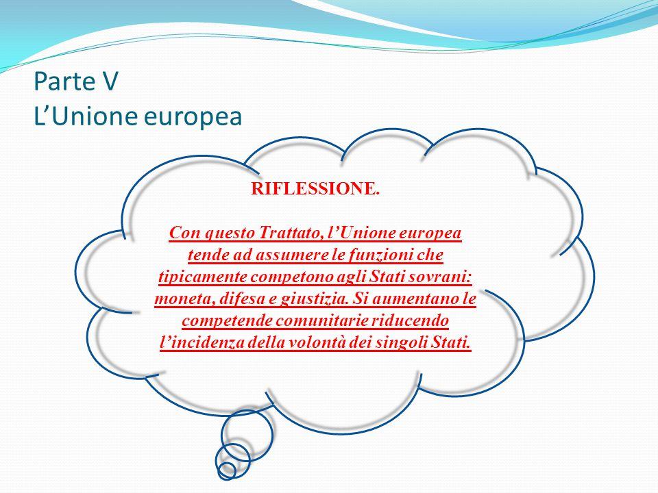 RIFLESSIONE. Con questo Trattato, l'Unione europea tende ad assumere le funzioni che tipicamente competono agli Stati sovrani: moneta, difesa e giusti