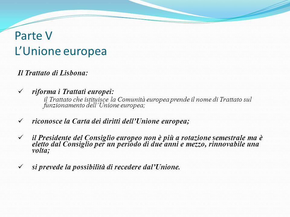 Parte V L'Unione europea Il Trattato di Lisbona: riforma i Trattati europei: il Trattato che istituisce la Comunità europea prende il nome di Trattato