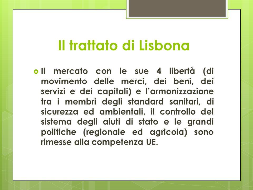  Il mercato con le sue 4 libertà (di movimento delle merci, dei beni, dei servizi e dei capitali) e l'armonizzazione tra i membri degli standard sanitari, di sicurezza ed ambientali, il controllo del sistema degli aiuti di stato e le grandi politiche (regionale ed agricola) sono rimesse alla competenza UE.
