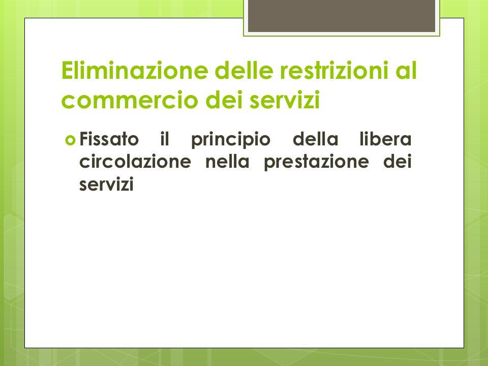 Eliminazione delle restrizioni al commercio dei servizi  Fissato il principio della libera circolazione nella prestazione dei servizi