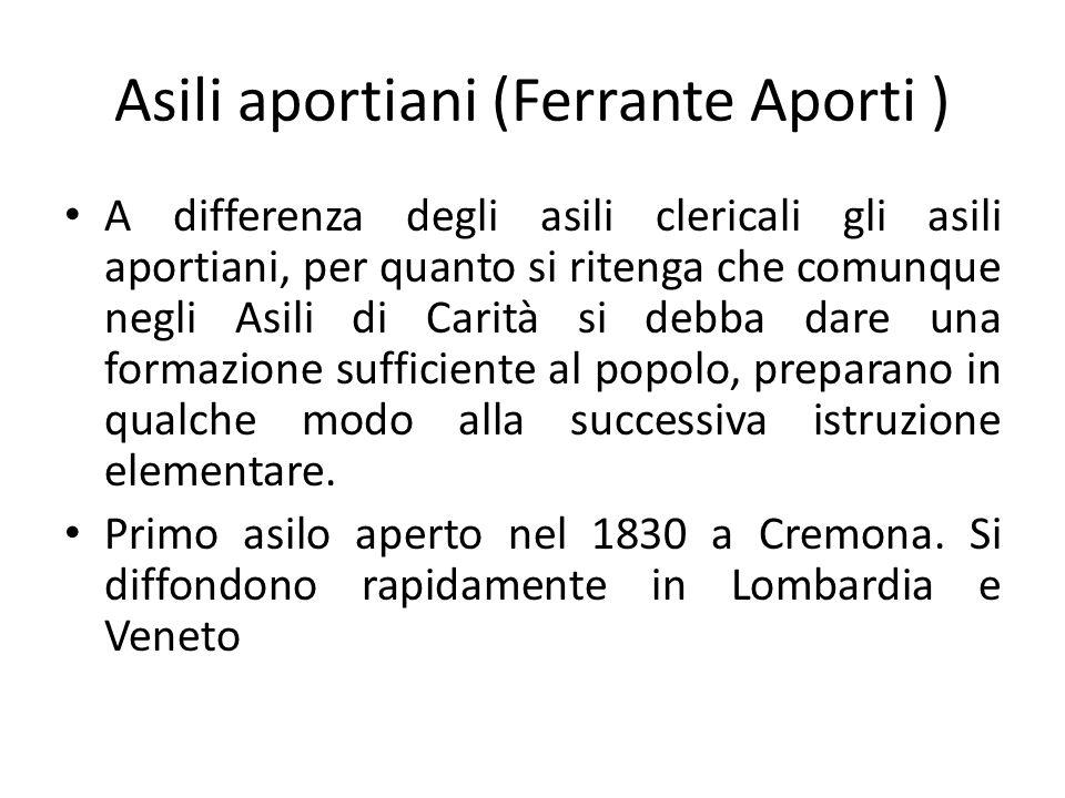 Asili aportiani (Ferrante Aporti ) A differenza degli asili clericali gli asili aportiani, per quanto si ritenga che comunque negli Asili di Carità si