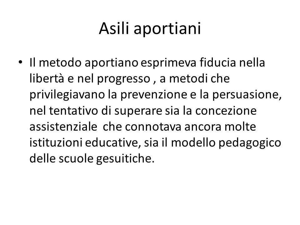 Asili aportiani Il metodo aportiano esprimeva fiducia nella libertà e nel progresso, a metodi che privilegiavano la prevenzione e la persuasione, nel