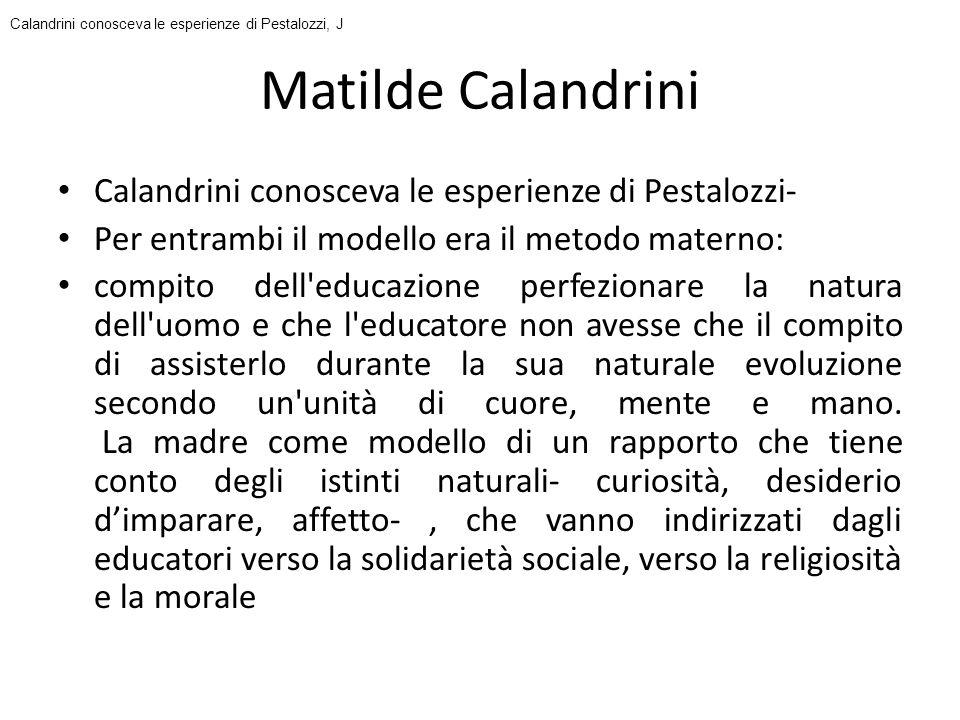 Matilde Calandrini Calandrini conosceva le esperienze di Pestalozzi- Per entrambi il modello era il metodo materno: compito dell'educazione perfeziona