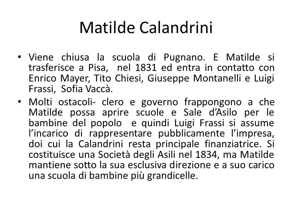 Matilde Calandrini Viene chiusa la scuola di Pugnano. E Matilde si trasferisce a Pisa, nel 1831 ed entra in contatto con Enrico Mayer, Tito Chiesi, Gi