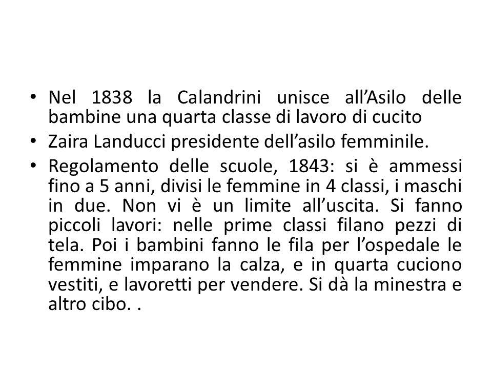 Nel 1838 la Calandrini unisce all'Asilo delle bambine una quarta classe di lavoro di cucito Zaira Landucci presidente dell'asilo femminile. Regolament