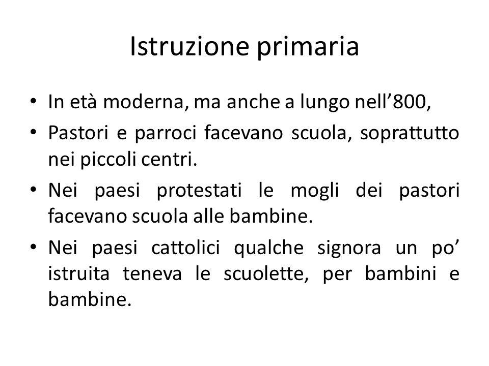 Istruzione primaria In età moderna, ma anche a lungo nell'800, Pastori e parroci facevano scuola, soprattutto nei piccoli centri. Nei paesi protestati