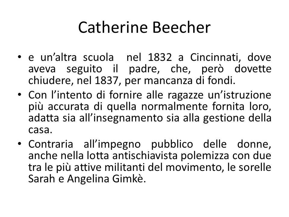 Catherine Beecher e un'altra scuola nel 1832 a Cincinnati, dove aveva seguito il padre, che, però dovette chiudere, nel 1837, per mancanza di fondi. C