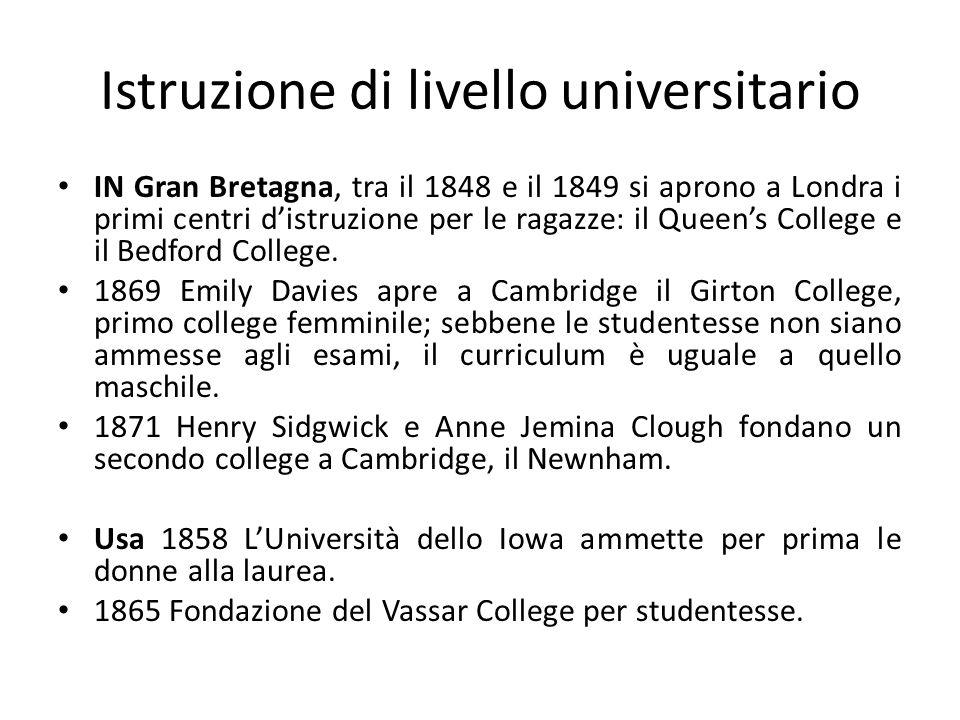 Istruzione di livello universitario IN Gran Bretagna, tra il 1848 e il 1849 si aprono a Londra i primi centri d'istruzione per le ragazze: il Queen's