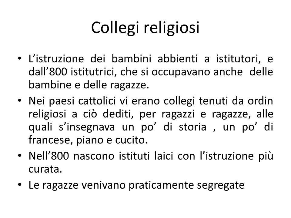Collegi religiosi L'istruzione dei bambini abbienti a istitutori, e dall'800 istitutrici, che si occupavano anche delle bambine e delle ragazze. Nei p