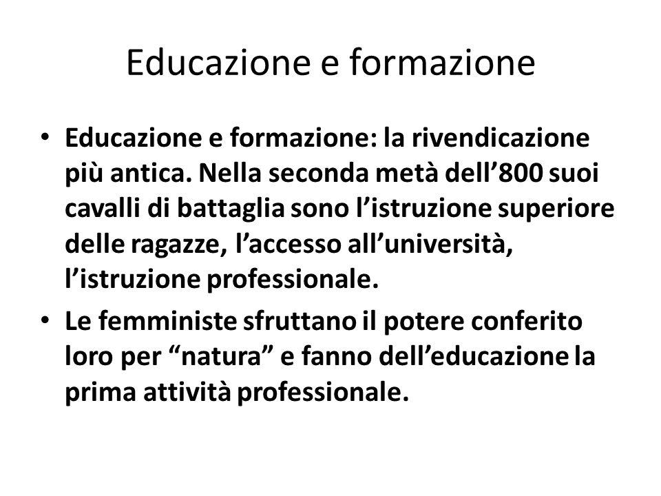 Educazione e formazione Educazione e formazione: la rivendicazione più antica. Nella seconda metà dell'800 suoi cavalli di battaglia sono l'istruzione