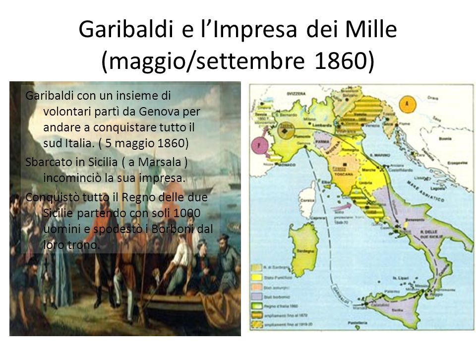 Garibaldi e l'Impresa dei Mille (maggio/settembre 1860) Garibaldi con un insieme di volontari partì da Genova per andare a conquistare tutto il sud Italia.