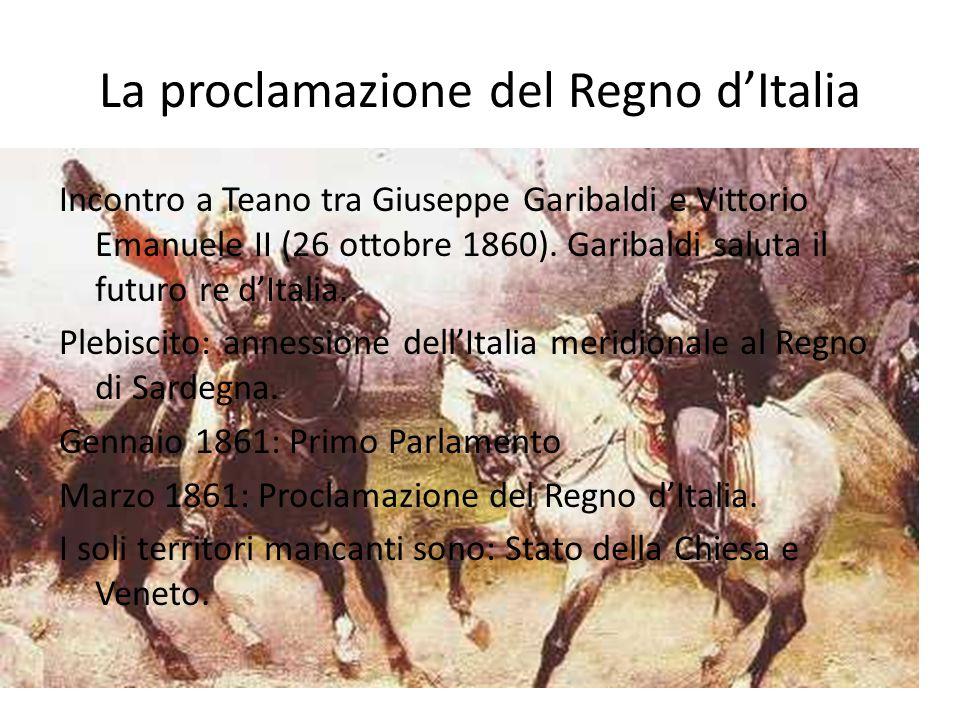 La proclamazione del Regno d'Italia Incontro a Teano tra Giuseppe Garibaldi e Vittorio Emanuele II (26 ottobre 1860). Garibaldi saluta il futuro re d'