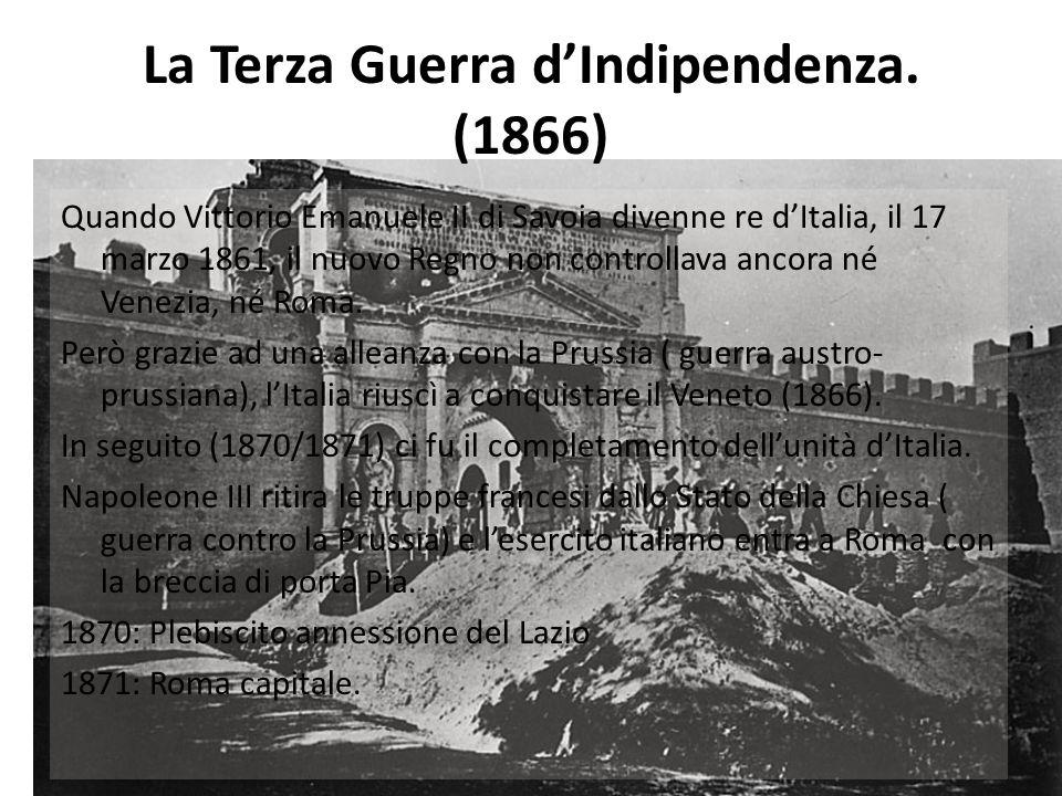 La Terza Guerra d'Indipendenza. (1866) Quando Vittorio Emanuele II di Savoia divenne re d'Italia, il 17 marzo 1861, il nuovo Regno non controllava anc