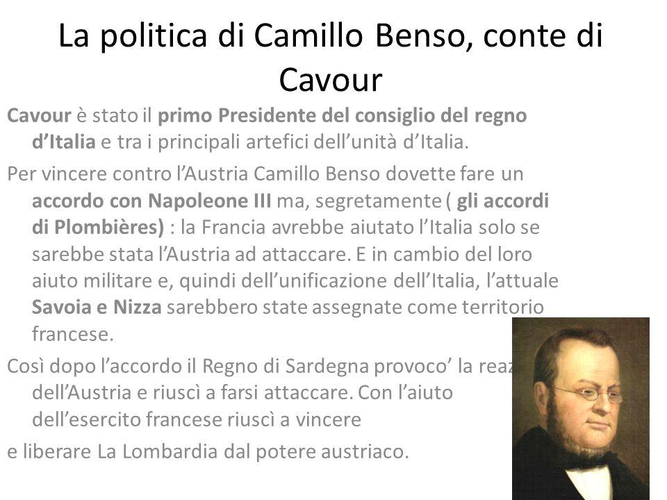 La politica di Camillo Benso, conte di Cavour Cavour è stato il primo Presidente del consiglio del regno d'Italia e tra i principali artefici dell'unità d'Italia.
