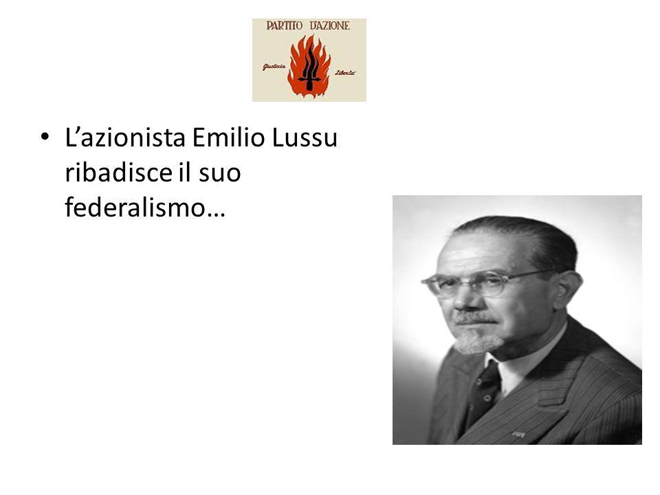 L'azionista Emilio Lussu ribadisce il suo federalismo…