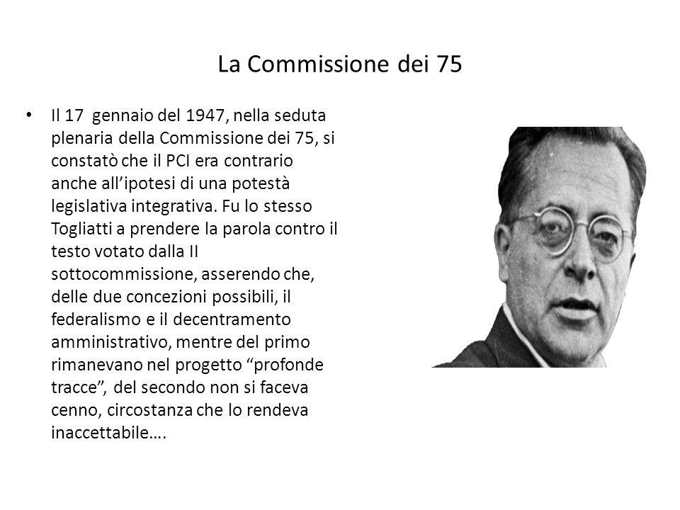 La Commissione dei 75 Il 17 gennaio del 1947, nella seduta plenaria della Commissione dei 75, si constatò che il PCI era contrario anche all'ipotesi d