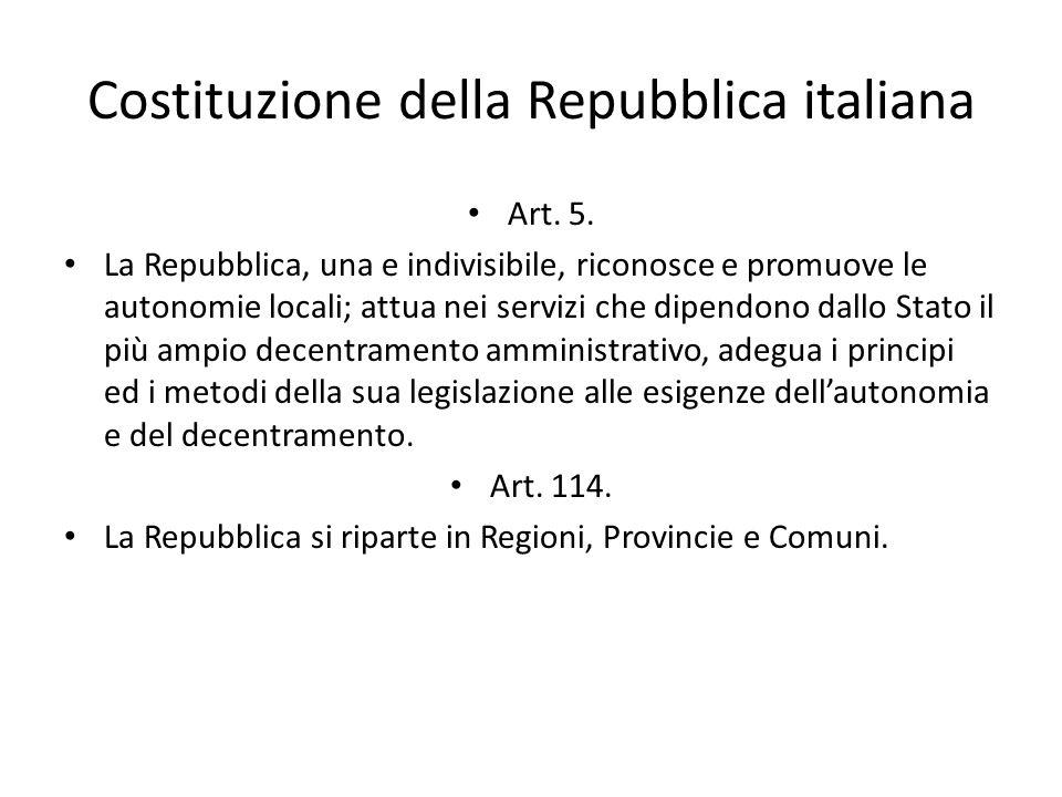 Costituzione della Repubblica italiana Art. 5. La Repubblica, una e indivisibile, riconosce e promuove le autonomie locali; attua nei servizi che dipe