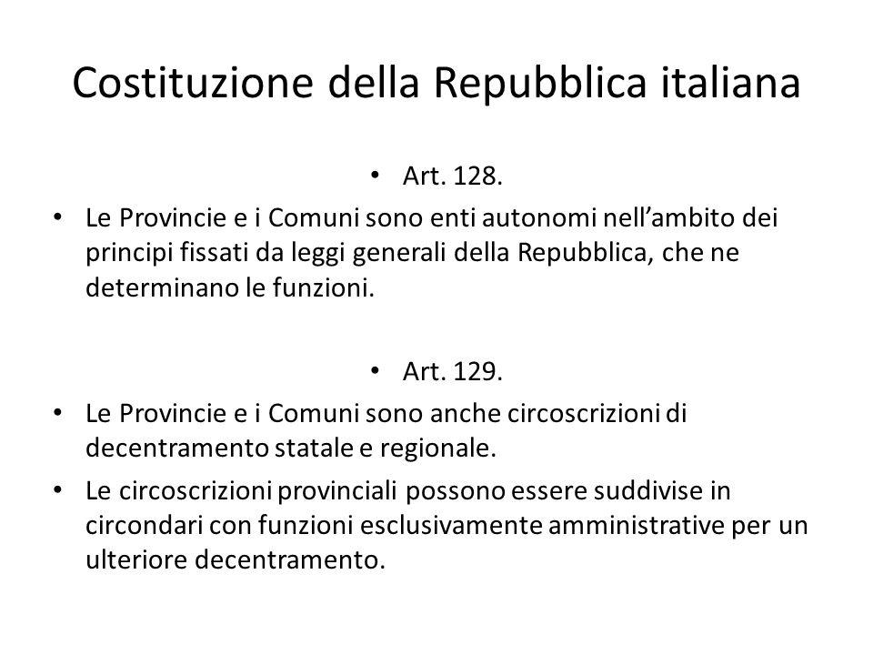 Costituzione della Repubblica italiana Art. 128. Le Provincie e i Comuni sono enti autonomi nell'ambito dei principi fissati da leggi generali della R