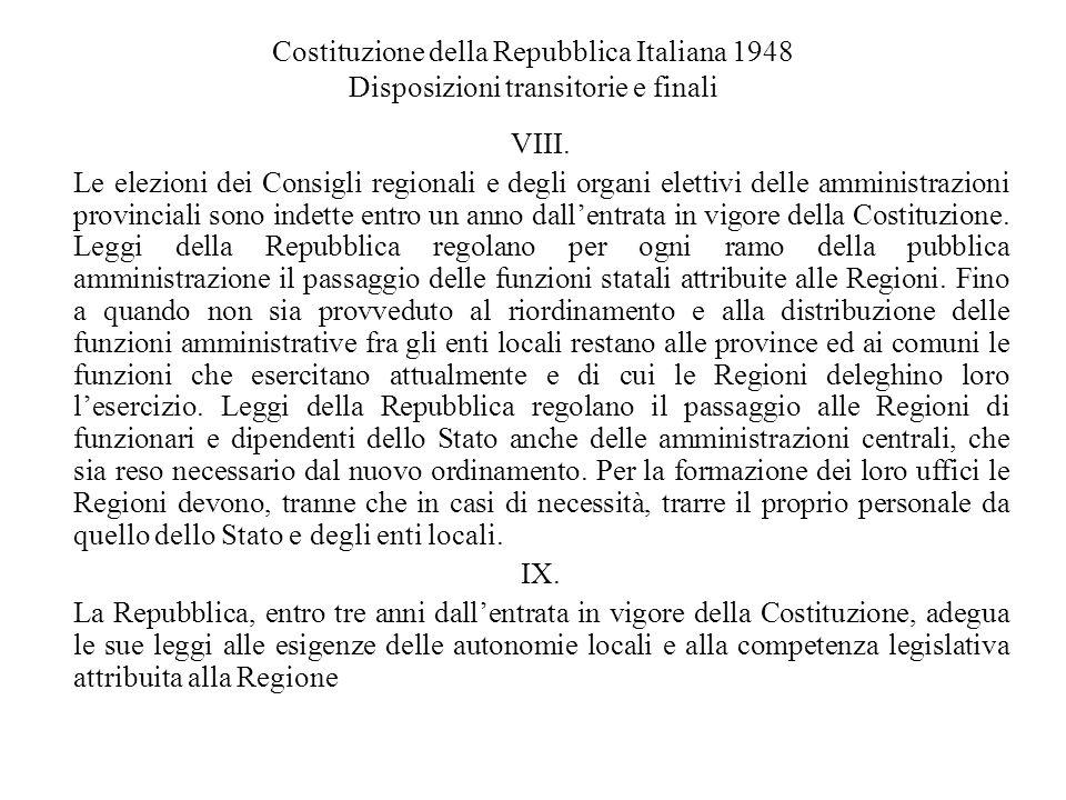 Costituzione della Repubblica Italiana 1948 Disposizioni transitorie e finali VIII. Le elezioni dei Consigli regionali e degli organi elettivi delle a