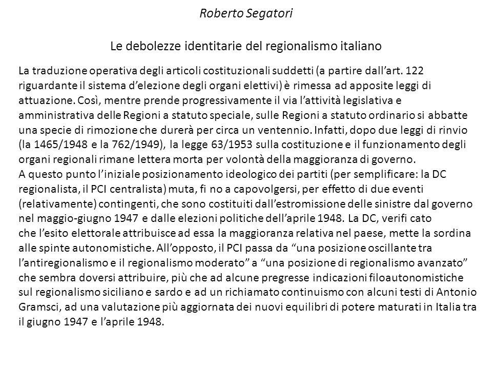 Roberto Segatori Le debolezze identitarie del regionalismo italiano La traduzione operativa degli articoli costituzionali suddetti (a partire dall'art