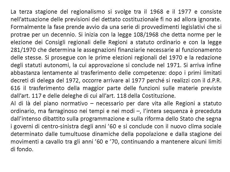 La terza stagione del regionalismo si svolge tra il 1968 e il 1977 e consiste nell'attuazione delle previsioni del dettato costituzionale fi no ad all
