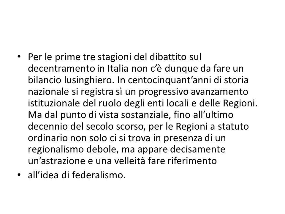 Per le prime tre stagioni del dibattito sul decentramento in Italia non c'è dunque da fare un bilancio lusinghiero. In centocinquant'anni di storia na