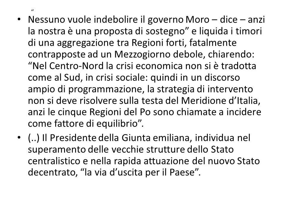 """Nessuno vuole indebolire il governo Moro – dice – anzi la nostra è una proposta di sostegno"""" e liquida i timori di una aggregazione tra Regioni forti,"""